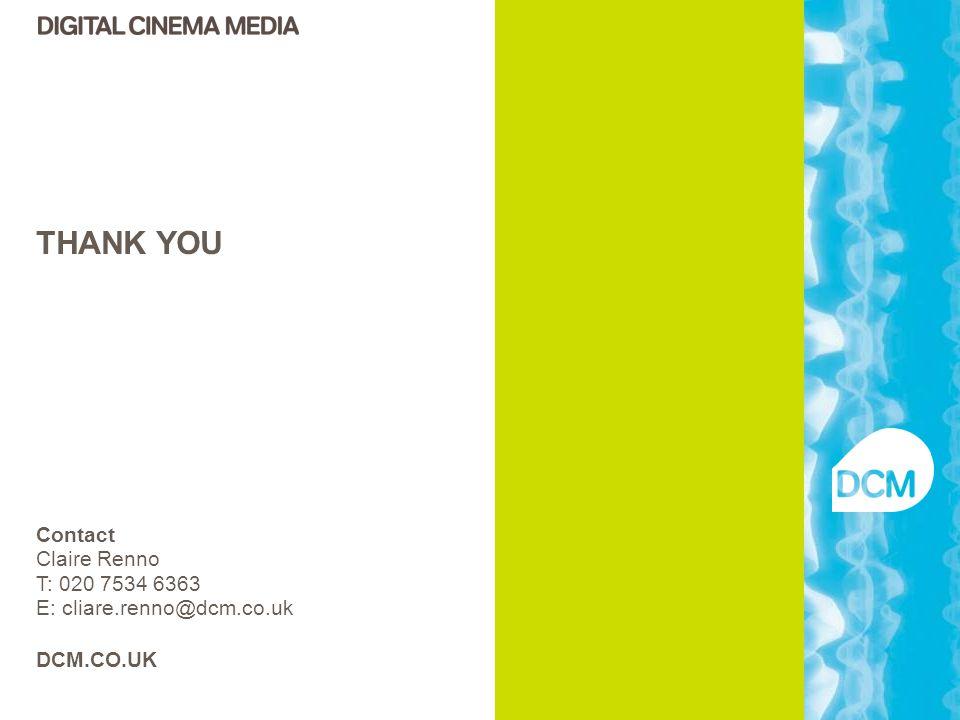 THANK YOU Contact Claire Renno T: 020 7534 6363 E: cliare.renno@dcm.co.uk DCM.CO.UK