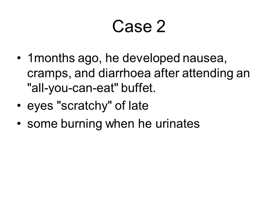 Case 2 1months ago, he developed nausea, cramps, and diarrhoea after attending an