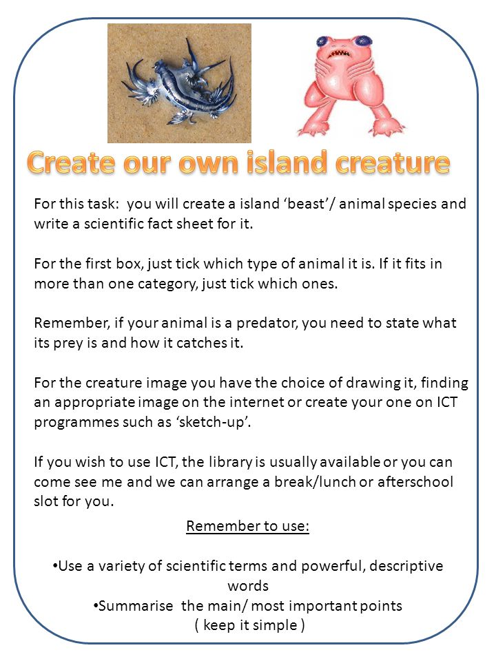 For this task: you will create a island 'beast'/ animal species and write a scientific fact sheet for it.