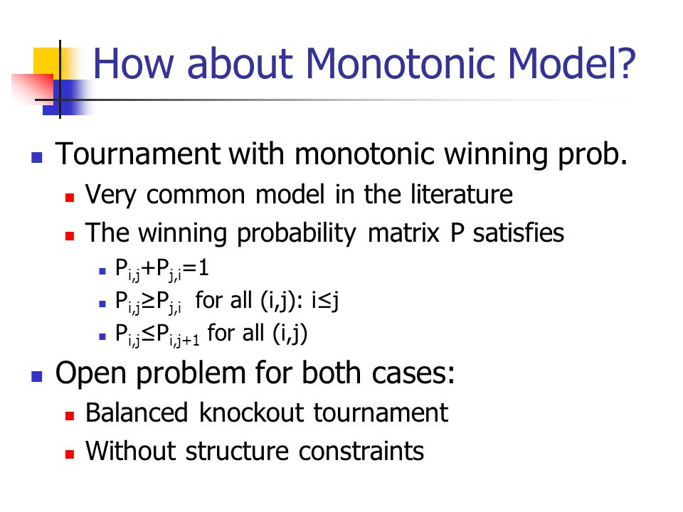 How about Monotonic Model. Tournament with monotonic winning prob.