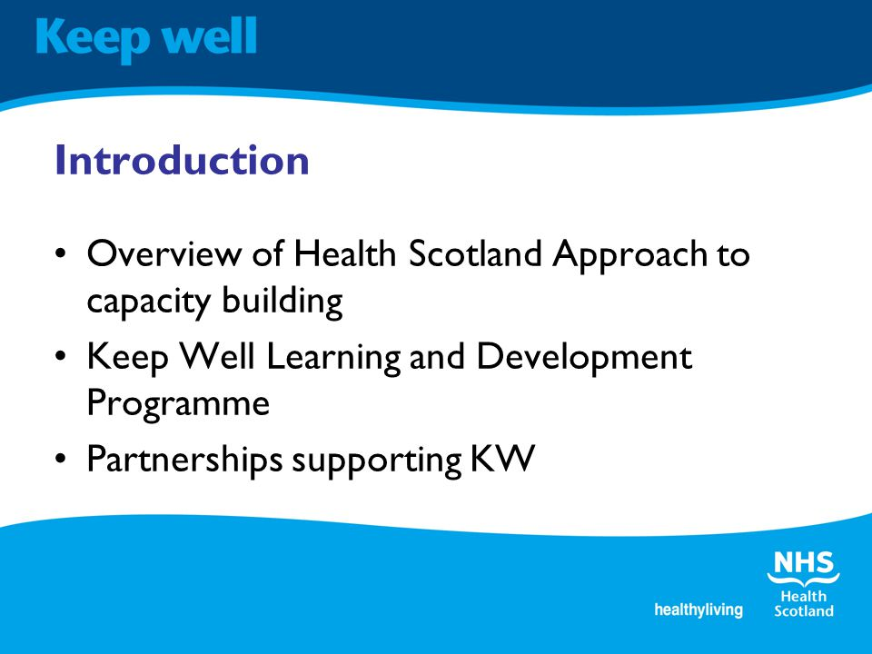 Introduction Overview of Health Scotland Approach to capacity building Keep Well Learning and Development Programme Partnerships supporting KW