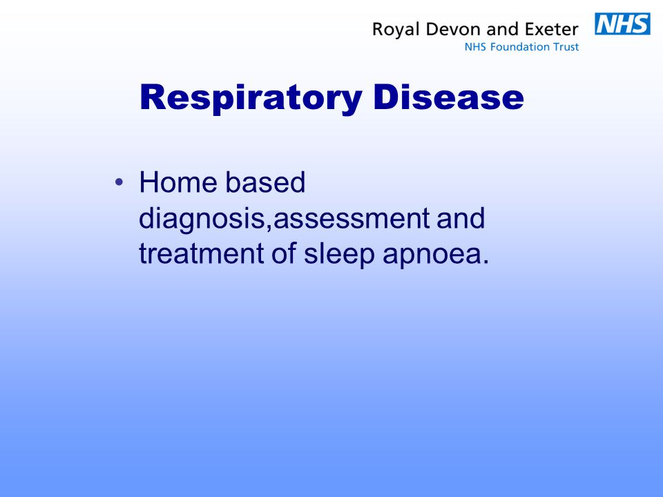 Respiratory Disease Home based diagnosis,assessment and treatment of sleep apnoea.
