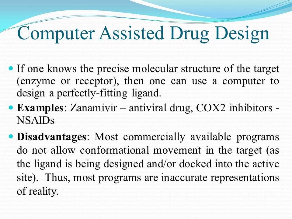 If one knows the precise molecular structure of the target (enzyme or receptor), then one can use a computer to design a perfectly-fitting ligand.