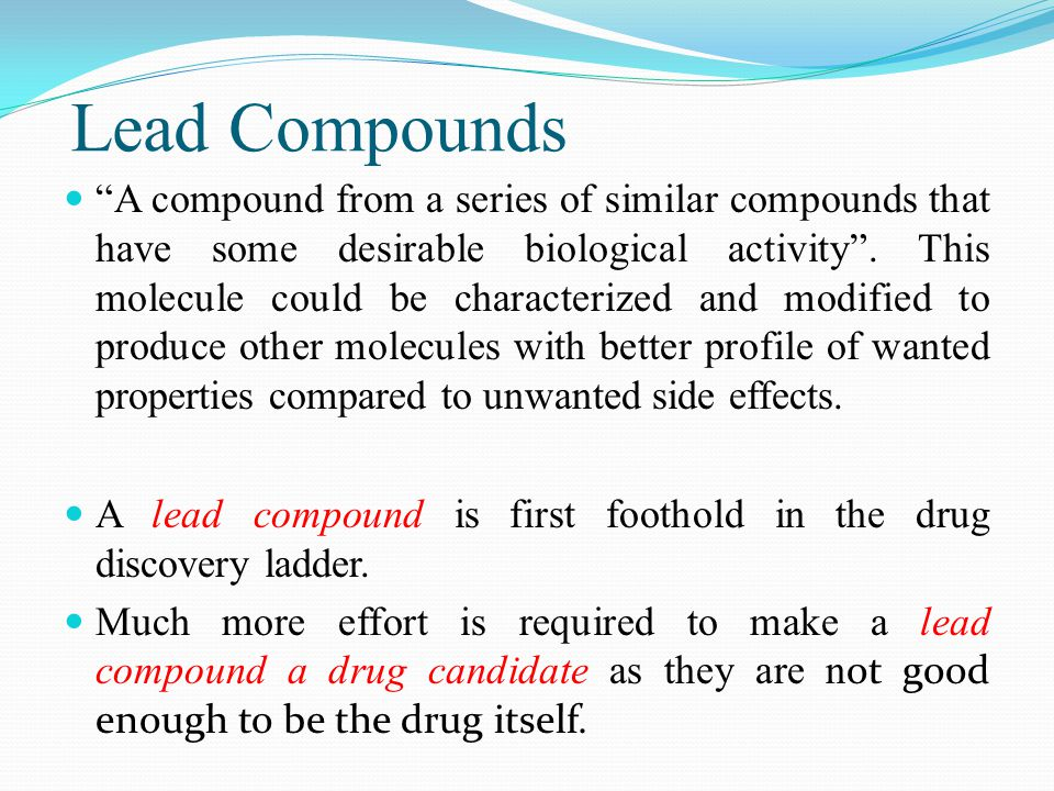 Lead Compounds A compound from a series of similar compounds that have some desirable biological activity .
