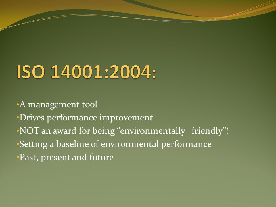 A management tool Drives performance improvement NOT an award for being environmentally friendly .