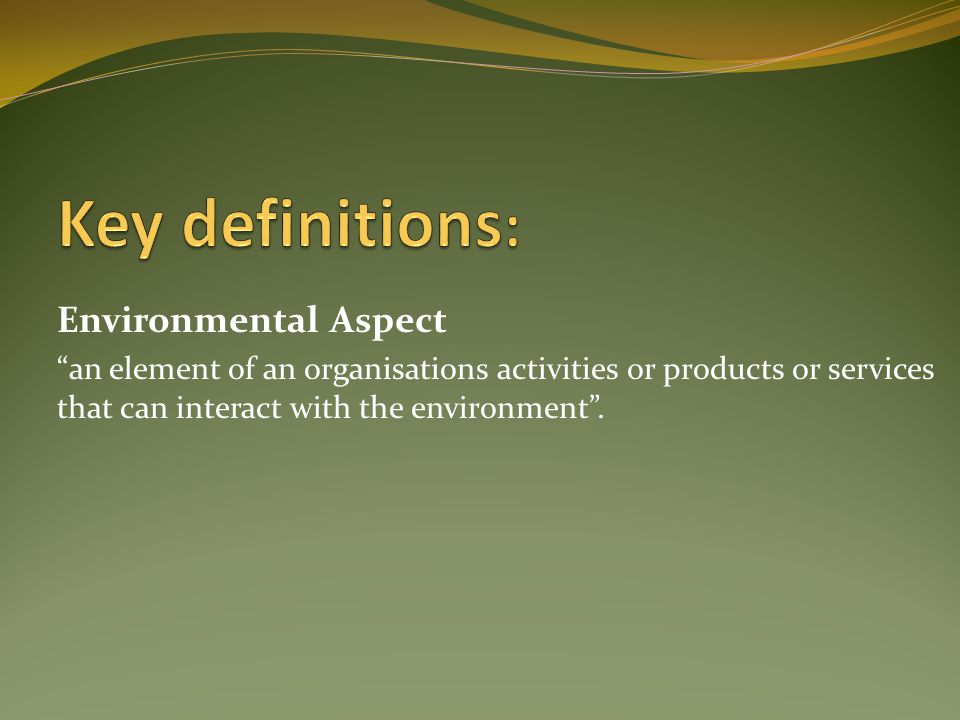 an element of an organisations activities or products or services that can interact with the environment .