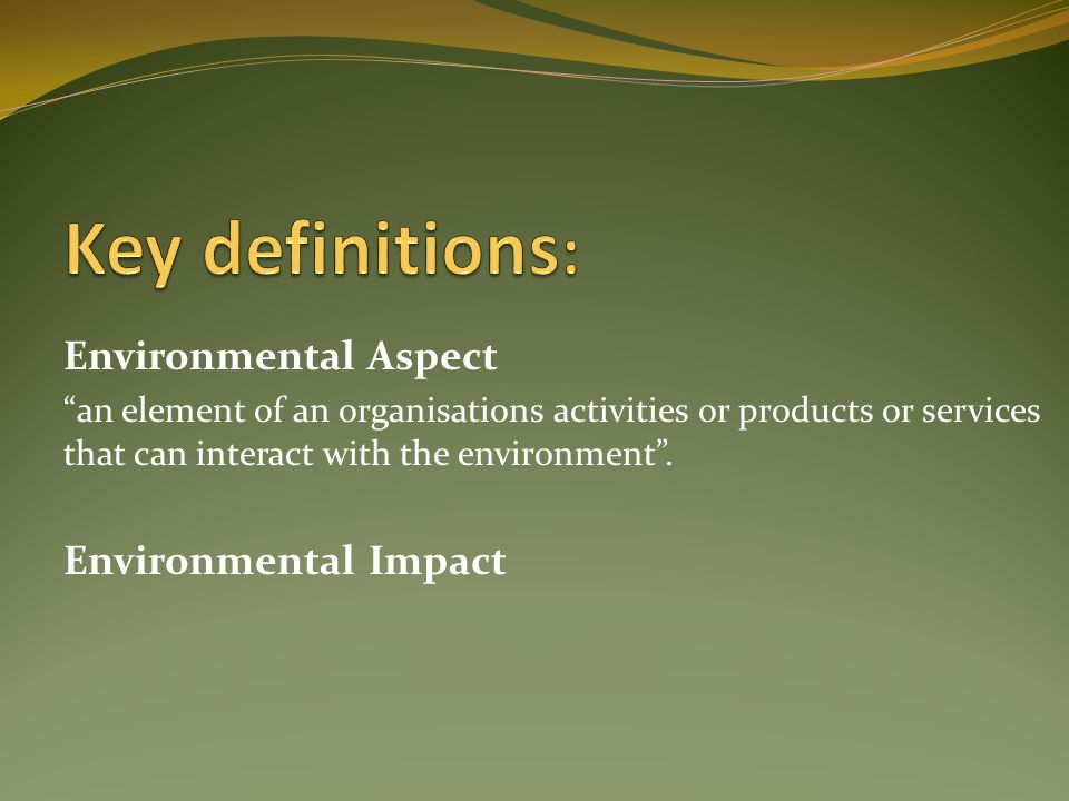 Environmental Aspect an element of an organisations activities or products or services that can interact with the environment .