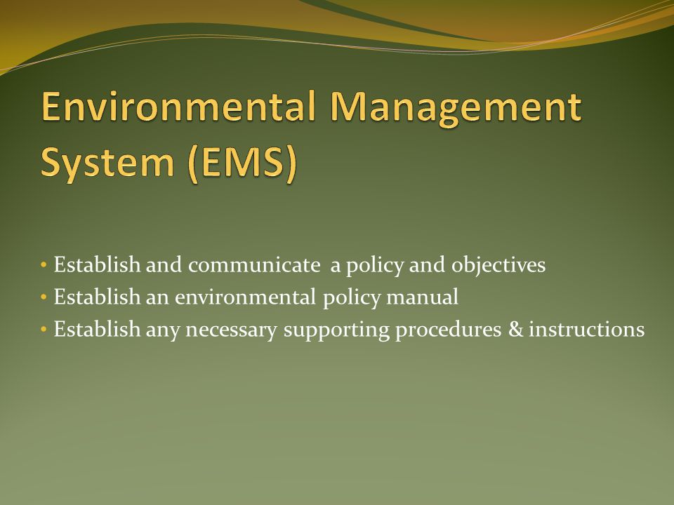 Establish and communicate a policy and objectives Establish an environmental policy manual Establish any necessary supporting procedures & instructions