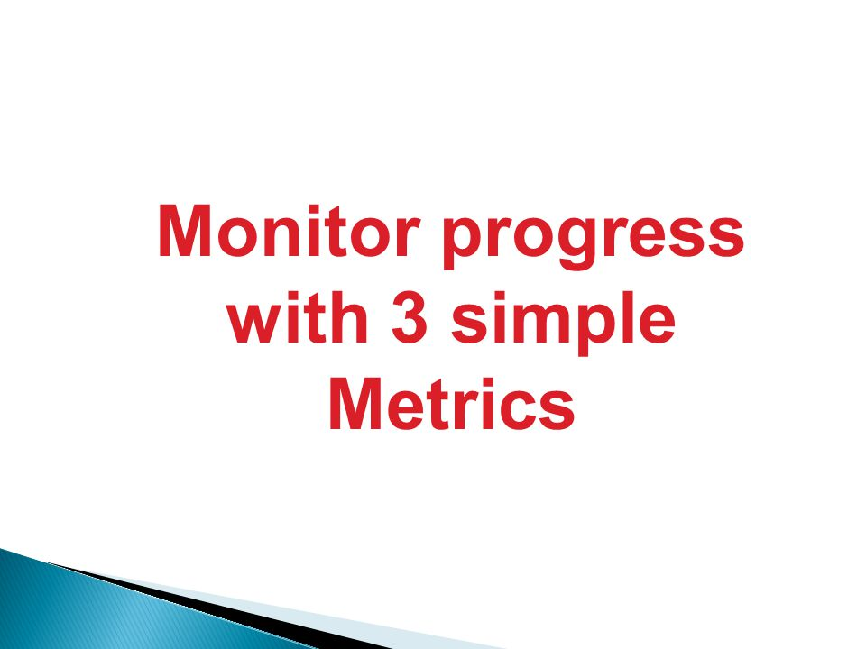 Monitor progress with 3 simple Metrics