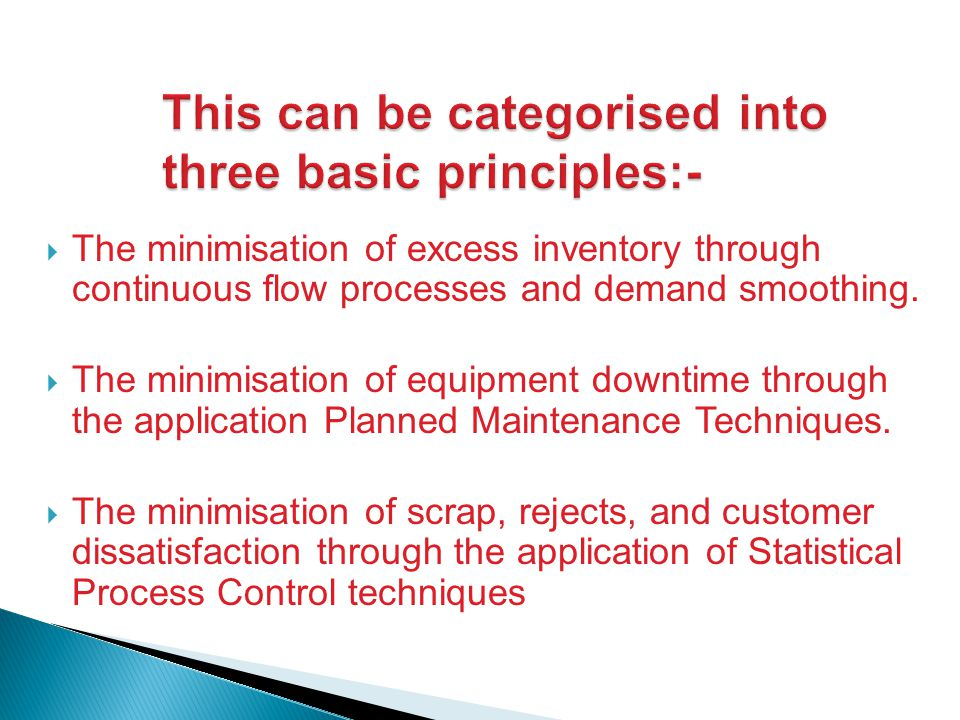  The minimisation of excess inventory through continuous flow processes and demand smoothing.