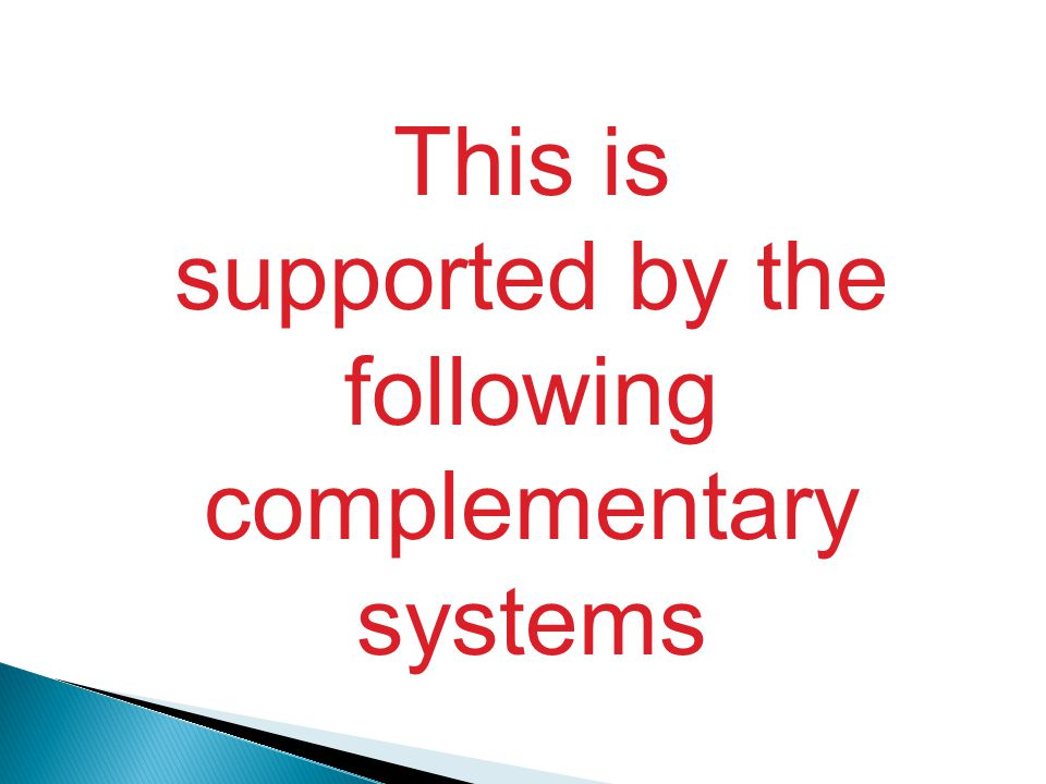 This is supported by the following complementary systems