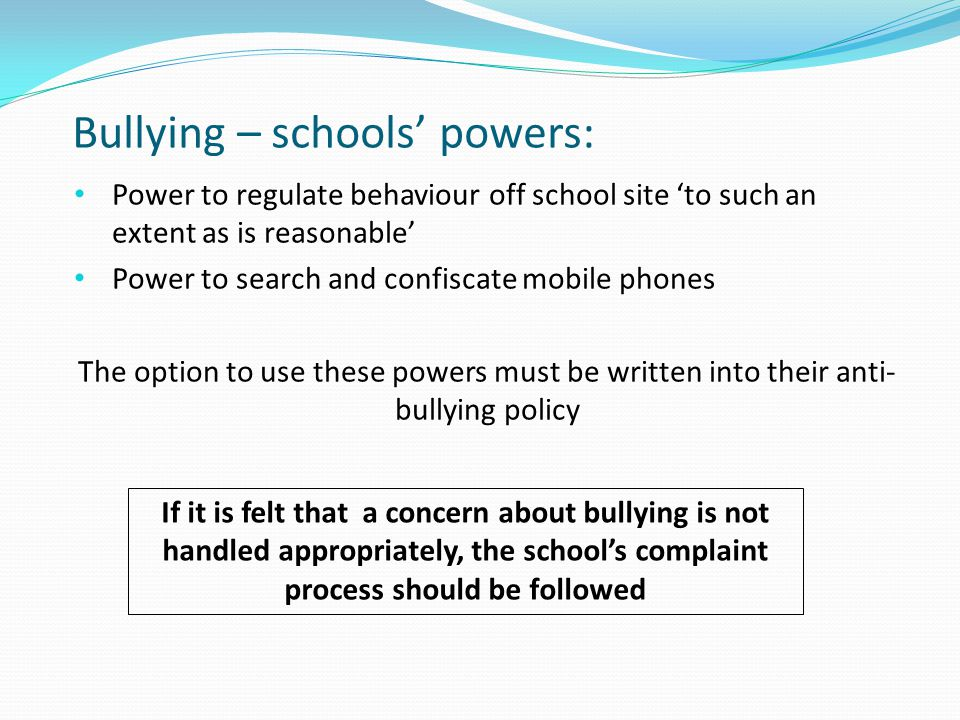 Power to regulate behaviour off school site 'to such an extent as is reasonable' Power to search and confiscate mobile phones The option to use these