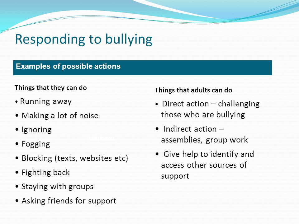 Responding to bullying empower rescue Examples of possible actions Things that they can do Running away Making a lot of noise Ignoring Fogging Blockin