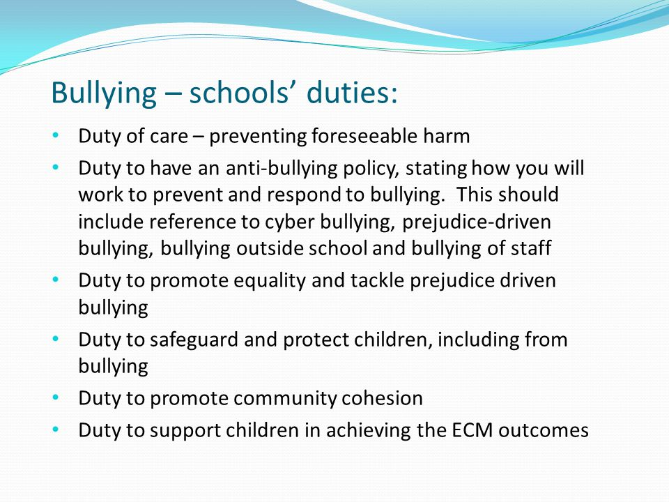 Power to regulate behaviour off school site 'to such an extent as is reasonable' Power to search and confiscate mobile phones The option to use these powers must be written into their anti- bullying policy Bullying – schools' powers: If it is felt that a concern about bullying is not handled appropriately, the school's complaint process should be followed