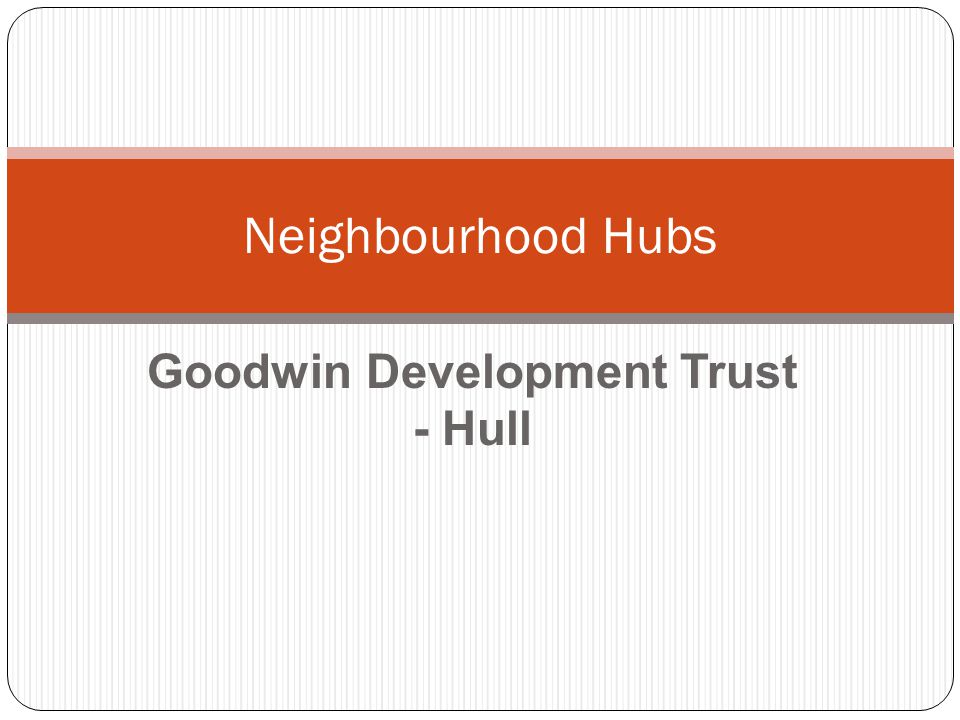 Goodwin Development Trust - Hull Neighbourhood Hubs