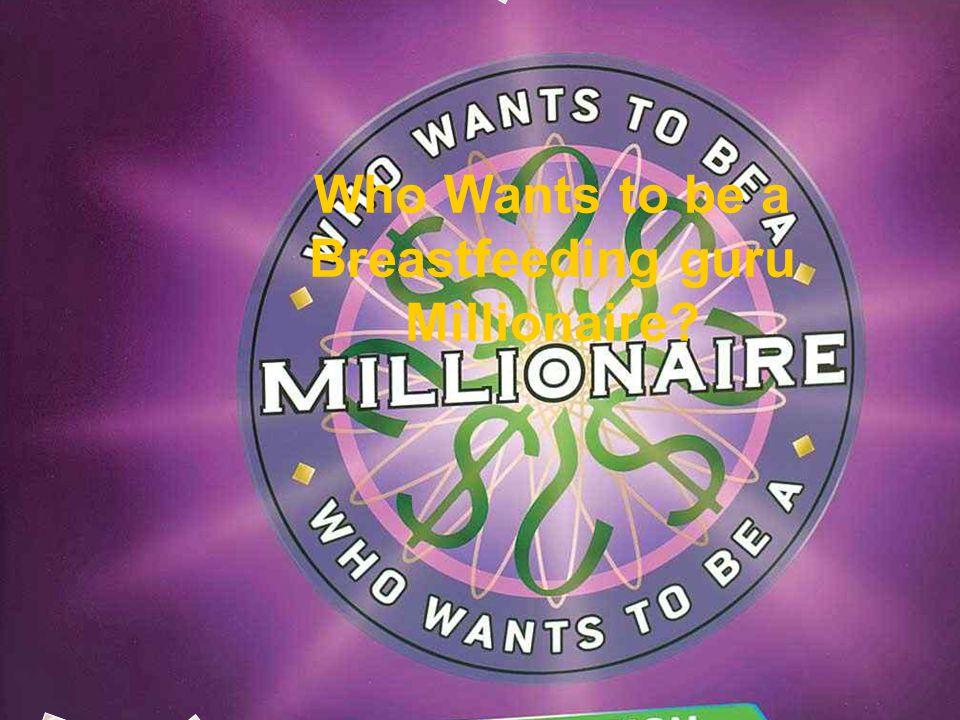 Who Wants to be a Breastfeeding guru Millionaire?