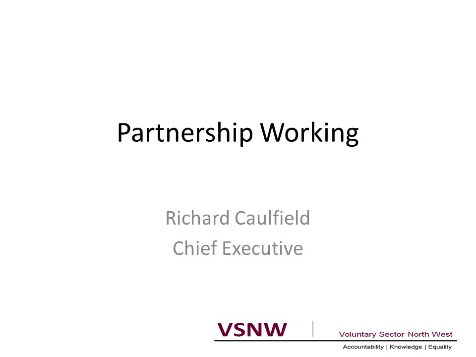 Partnership Working Richard Caulfield Chief Executive