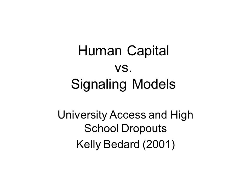 Human Capital vs. Signaling Models University Access and High School Dropouts Kelly Bedard (2001)