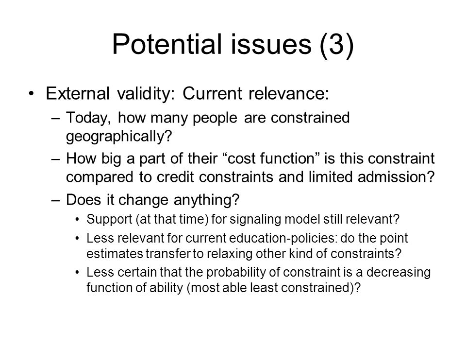 "Potential issues (3) External validity: Current relevance: –Today, how many people are constrained geographically? –How big a part of their ""cost func"