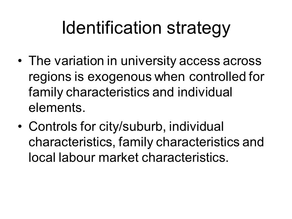 Identification strategy The variation in university access across regions is exogenous when controlled for family characteristics and individual elements.