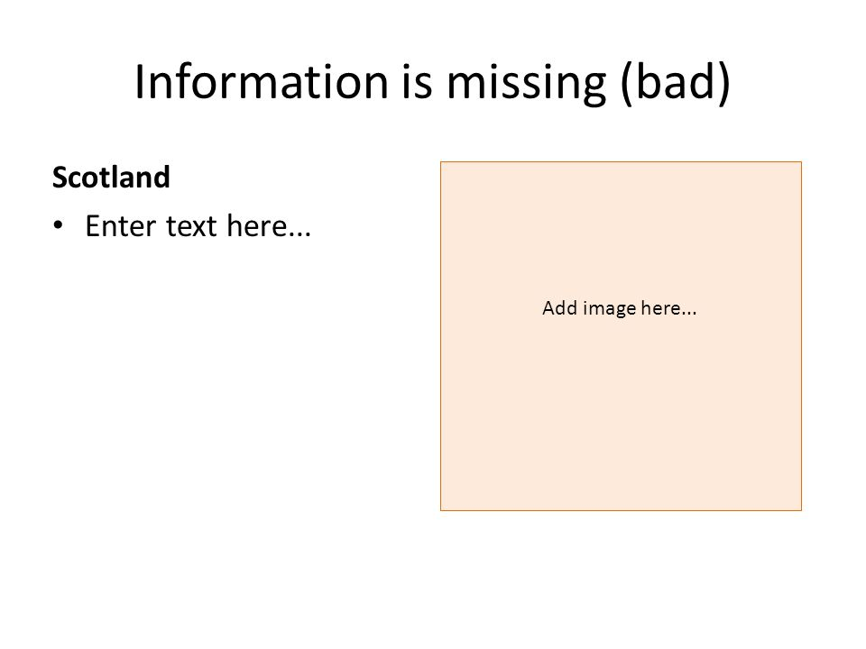 Information is missing (bad) Scotland Enter text here... Add image here...