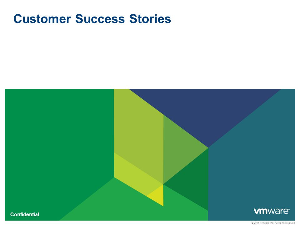 © 2011 VMware Inc. All rights reserved Confidential Customer Success Stories