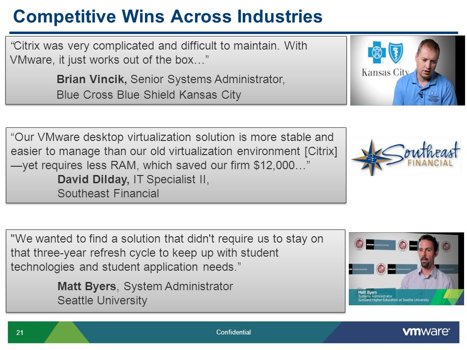 """21 Confidential Competitive Wins Across Industries Challenges Solution Results """"Citrix was very complicated and difficult to maintain. With VMware, it"""