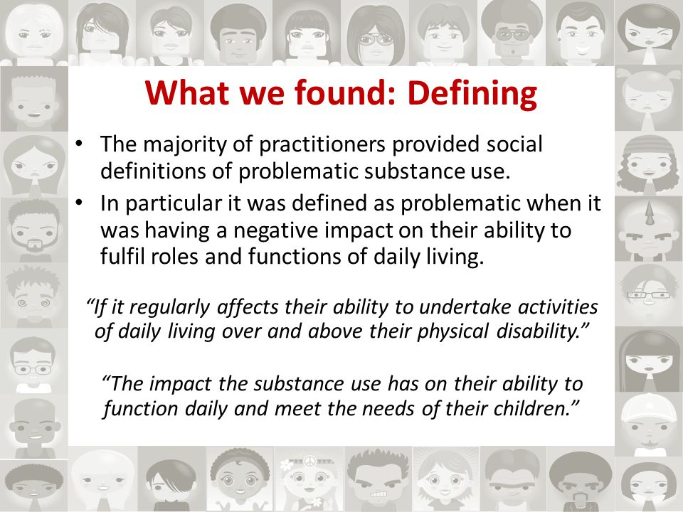 What we found: Defining The majority of practitioners provided social definitions of problematic substance use.
