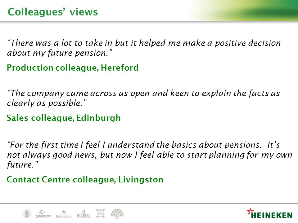 Colleagues' views For the first time I feel I understand the basics about pensions.