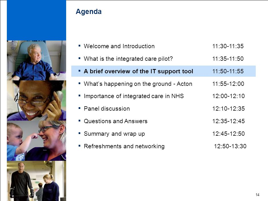 14 Agenda ▪ Welcome and Introduction 11:30-11:35 ▪ What is the integrated care pilot.