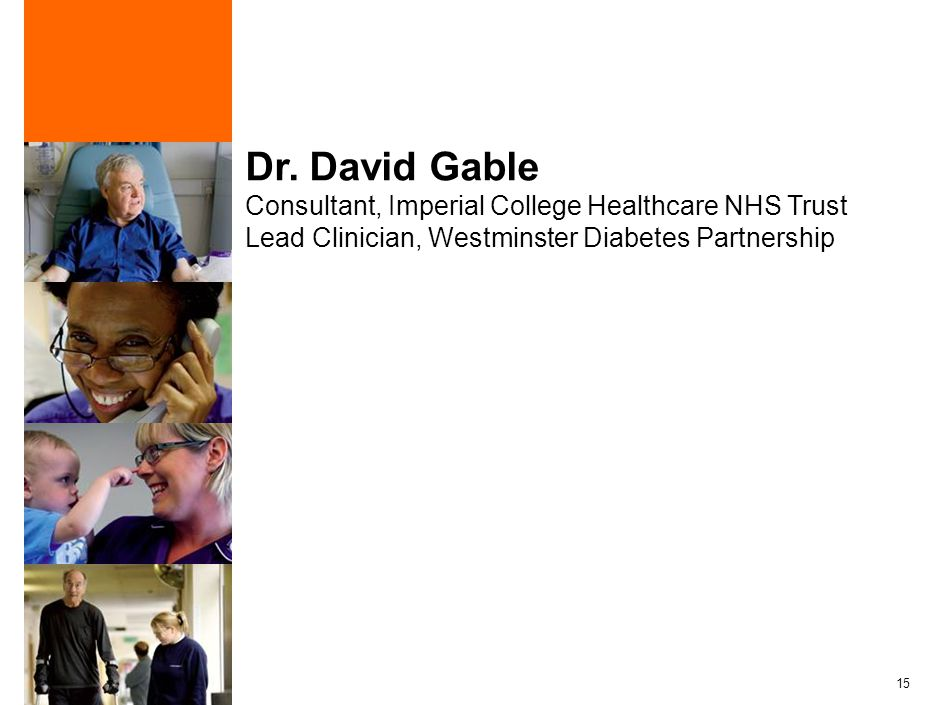 15 Dr. David Gable Consultant, Imperial College Healthcare NHS Trust Lead Clinician, Westminster Diabetes Partnership
