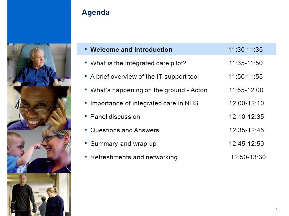 1 Agenda ▪ Welcome and Introduction 11:30-11:35 ▪ What is the integrated care pilot.