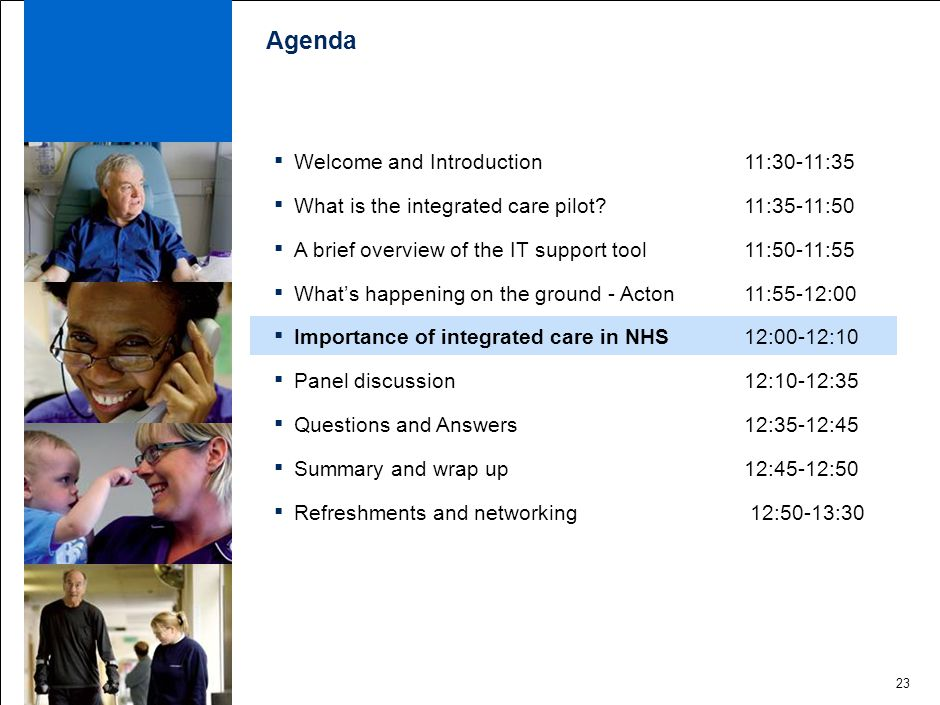 23 Agenda ▪ Welcome and Introduction 11:30-11:35 ▪ What is the integrated care pilot.