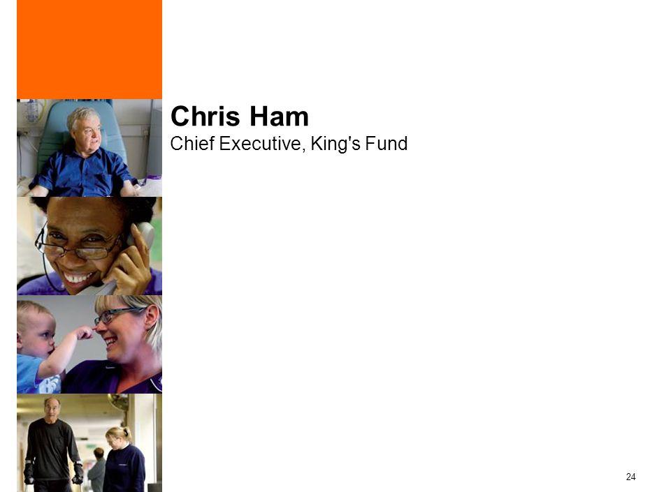 24 Chris Ham Chief Executive, King's Fund