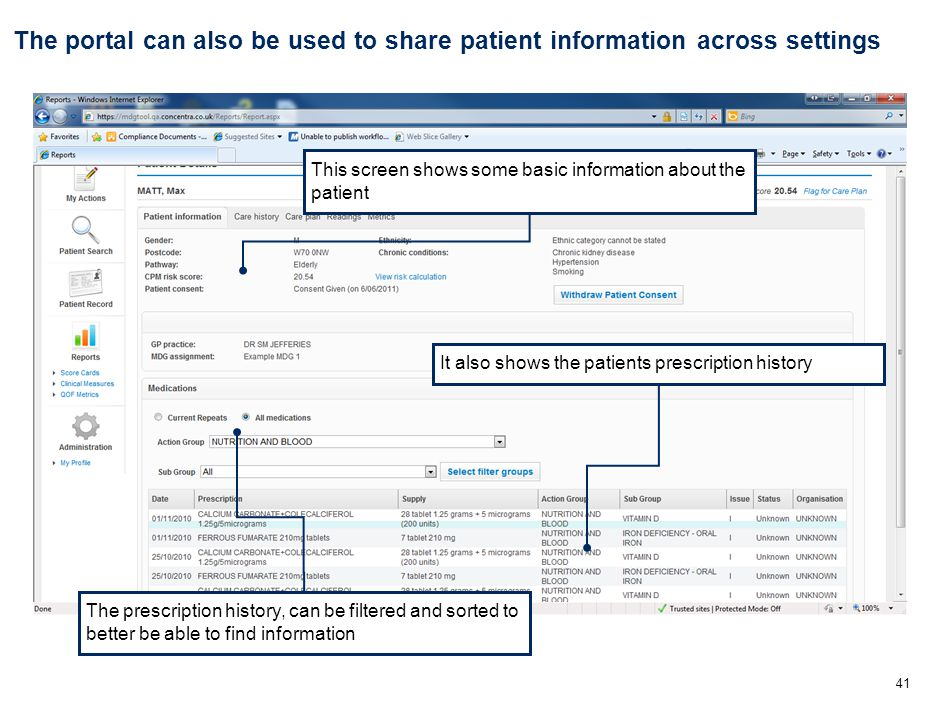 41 The portal can also be used to share patient information across settings This screen shows some basic information about the patient It also shows the patients prescription history The prescription history, can be filtered and sorted to better be able to find information