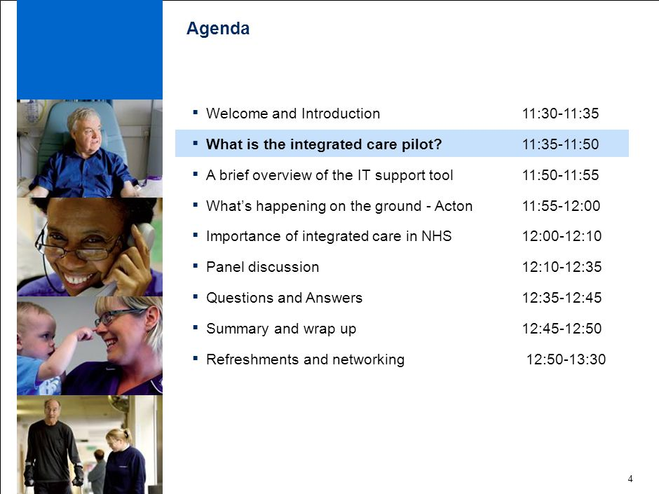 4 Agenda ▪ Welcome and Introduction 11:30-11:35 ▪ What is the integrated care pilot.