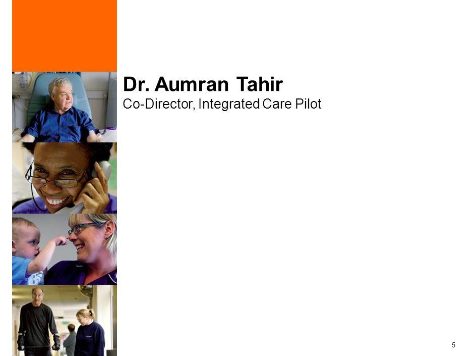 5 Dr. Aumran Tahir Co-Director, Integrated Care Pilot