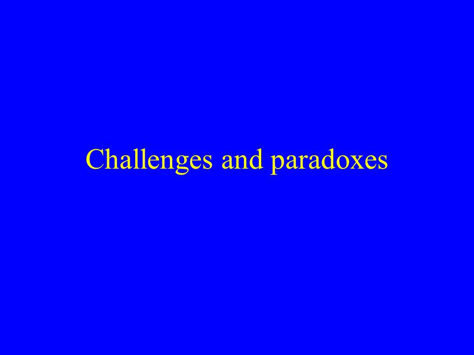 Challenges and paradoxes