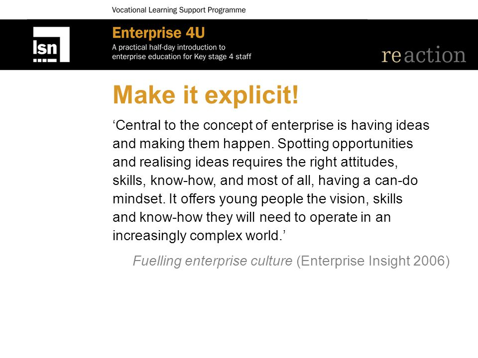 Make it explicit. 'Central to the concept of enterprise is having ideas and making them happen.