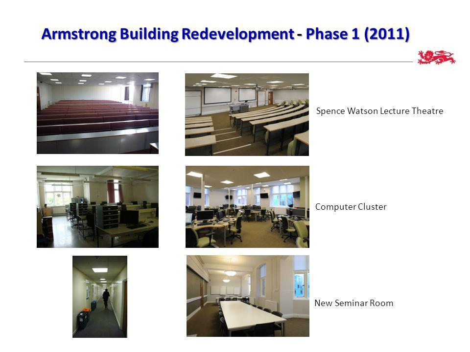 Spence Watson Lecture Theatre Armstrong Building Redevelopment - Phase 1 (2011) Armstrong Building Redevelopment - Phase 1 (2011) New Seminar Room Computer Cluster