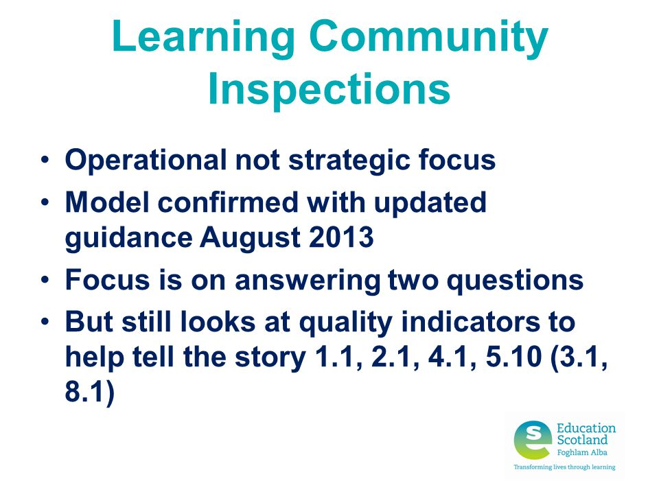 Learning Community Inspections Operational not strategic focus Model confirmed with updated guidance August 2013 Focus is on answering two questions B