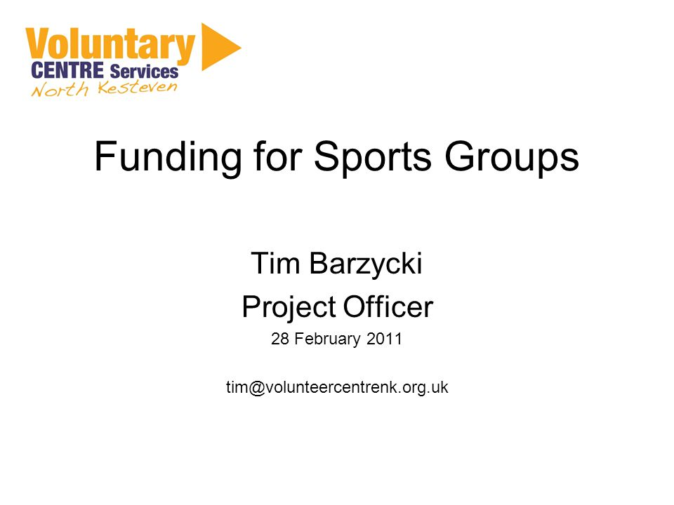 Funding for Sports Groups Tim Barzycki Project Officer 28 February 2011