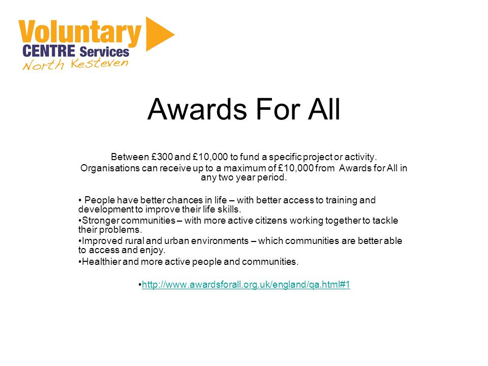 Awards For All Between £300 and £10,000 to fund a specific project or activity.