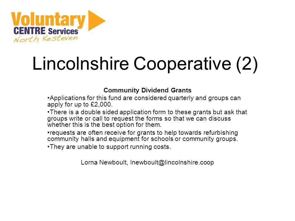 Lincolnshire Cooperative (2) Community Dividend Grants Applications for this fund are considered quarterly and groups can apply for up to £2,000.