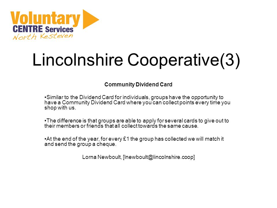 Lincolnshire Cooperative(3) Community Dividend Card Similar to the Dividend Card for individuals, groups have the opportunity to have a Community Dividend Card where you can collect points every time you shop with us.