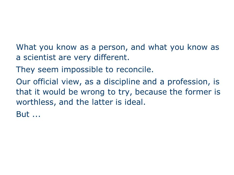 What you know as a person, and what you know as a scientist are very different.