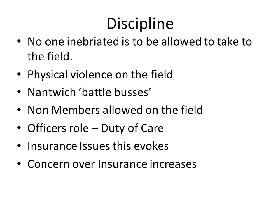 Discipline No one inebriated is to be allowed to take to the field.