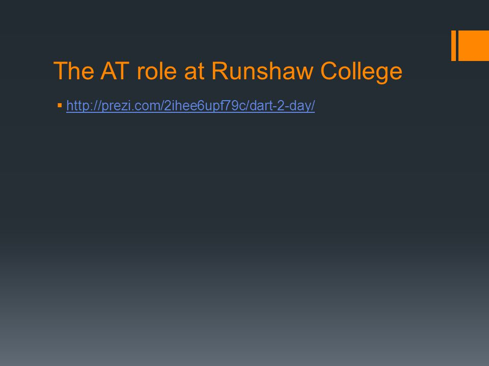 The AT role at Runshaw College  http://prezi.com/2ihee6upf79c/dart-2-day/ http://prezi.com/2ihee6upf79c/dart-2-day/