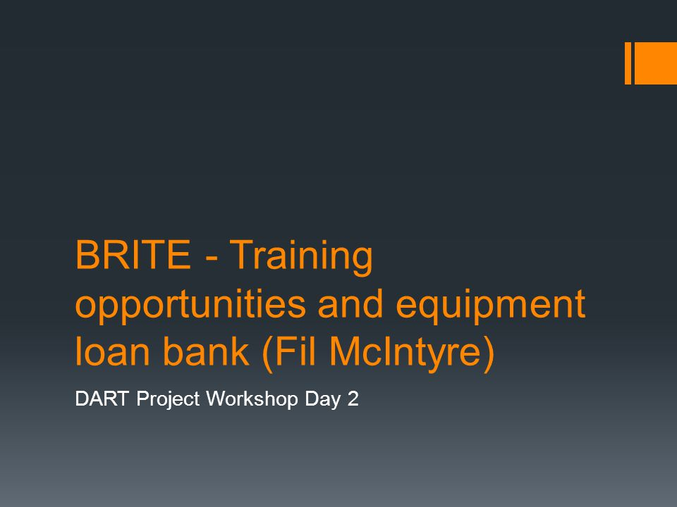 BRITE - Training opportunities and equipment loan bank (Fil McIntyre) DART Project Workshop Day 2