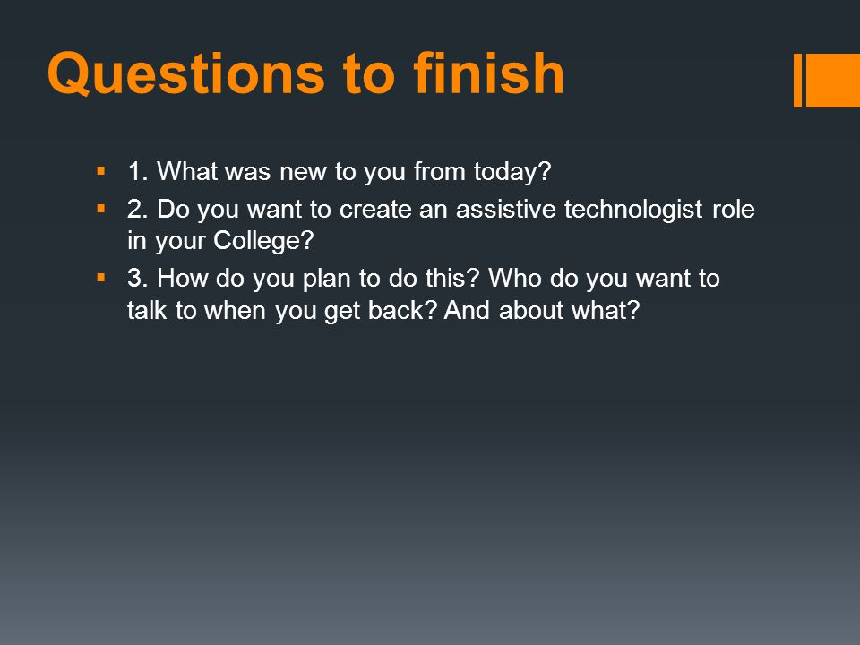 Questions to finish  1. What was new to you from today.